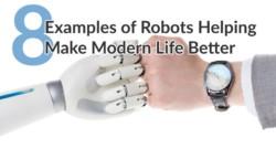 8 Example of How Robots Help Make Modern Life Better